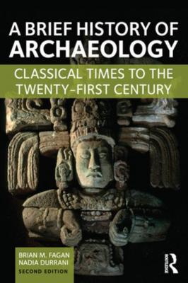brief-history-of-archaeology-classical-times-to-the-twenty-first-century-by-brian-fagan-nadia-durrani-131722020x